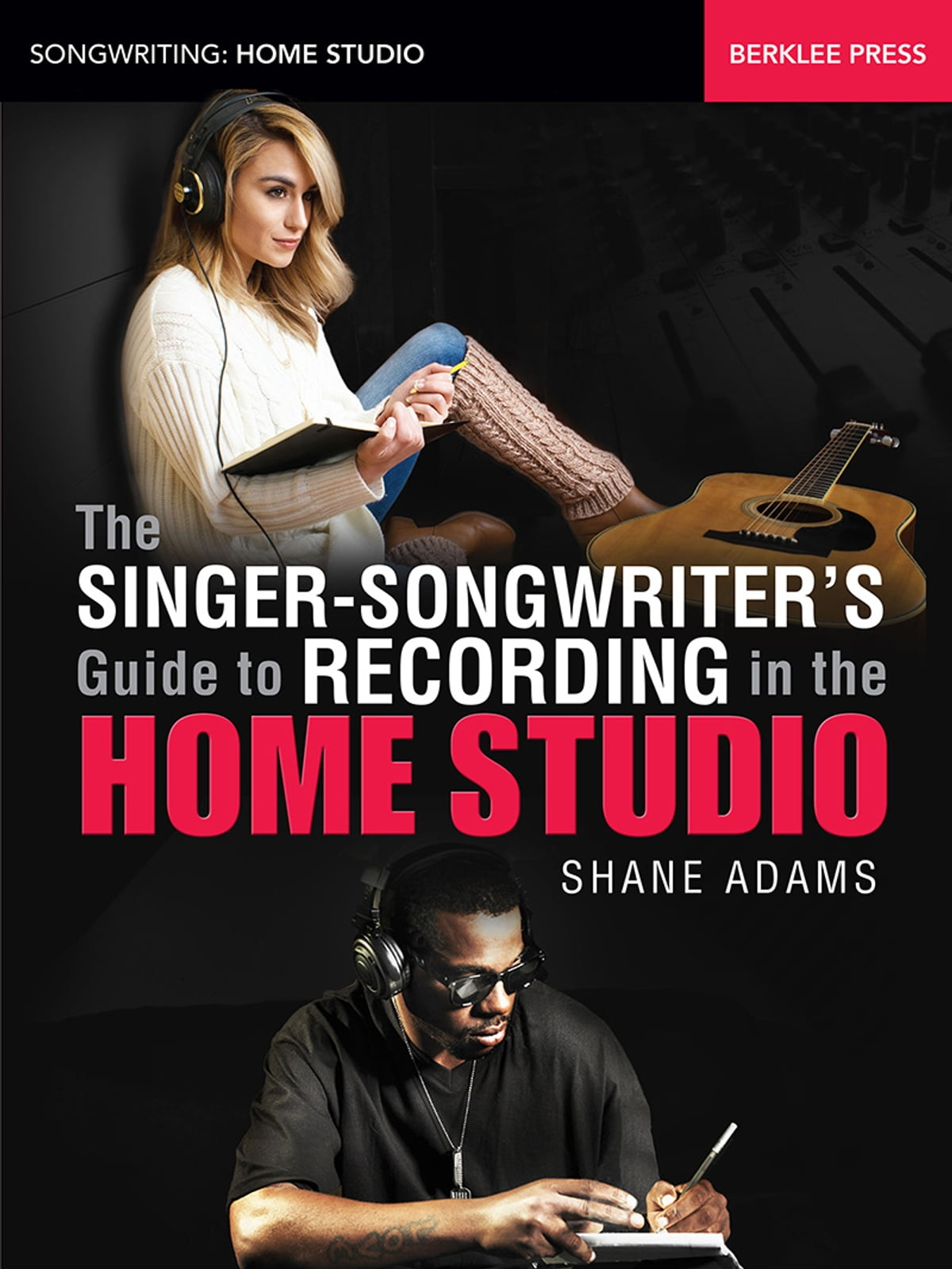 The singer songwriters guide to recording in the home studio the singer songwriters guide to recording in the home studio ebook by shane adams 9781495070808 rakuten kobo fandeluxe Ebook collections