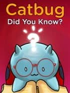 Catbug: Did You Know? ebook by Jason James Johnson, Matt Bolinger