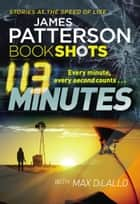 113 Minutes - BookShots ebook by James Patterson