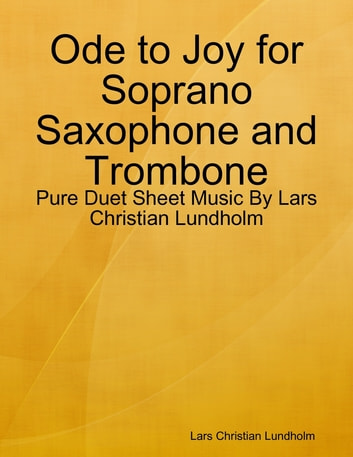 Ode to Joy for Soprano Saxophone and Trombone - Pure Duet Sheet Music By Lars Christian Lundholm ebook by Lars Christian Lundholm