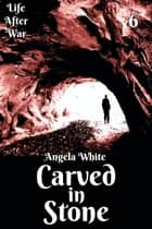 Carved In Stone Book Six ebook by Angela White