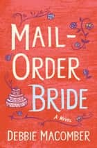 Mail-Order Bride - A Novel ebook by Debbie Macomber