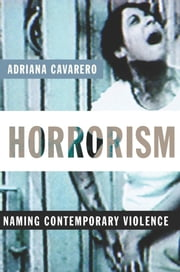 Horrorism - Naming Contemporary Violence ebook by Adriana Cavarero,William McCuaig