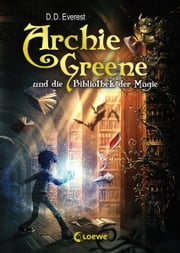 Archie Greene und die Bibliothek der Magie ebook by D. D.  Everest