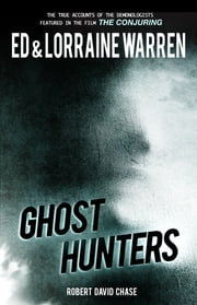 Ghost Hunters - True Stories From the World's Most Famous Demonologists ebook by Ed Warren,Lorraine Warren,Robert David Chase