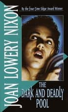 The Dark and Deadly Pool ebook by Joan Lowery Nixon