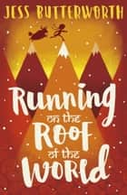 Running on the Roof of the World ebook by Jess Butterworth