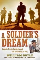 A Soldier's Dream - Captain Travis Patriquin and the Awakening of Iraq ebook by William Doyle
