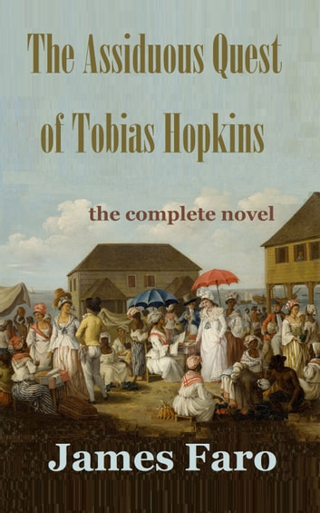 The Assiduous Quest of Tobias Hopkins ebook by James Faro