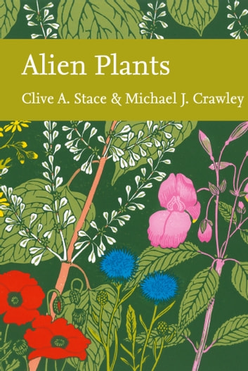 Alien Plants (Collins New Naturalist Library, Book 129) ebook by Clive A. Stace,Crawley