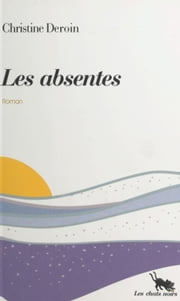 Les absentes ebook by Christine Deroin
