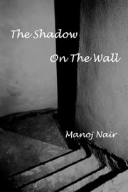 The Shadow on the Wall ebook by Manoj Nair