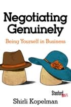 Negotiating Genuinely - Being Yourself in Business ebook by Shirli Kopelman