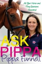 Ask Pippa (Questions and Answers) ebook by Pippa Funnell