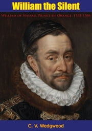 William the Silent - William of Nassau, Prince of Orange, 1533-1584 ebook by C. V. Wedgwood