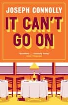 It Can't Go On eBook by Joseph Connolly