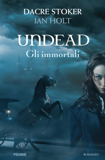 Undead - Gli immortali ebook by Dacre Stoker,Ian Holt
