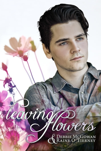 Leaving Flowers ebook by Debbie McGowan,Raine O'Tierney