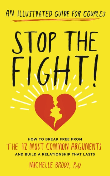 Stop the Fight! - How to break free from the 12 most common arguments and build a relationship that lasts ebook by Michelle Brody