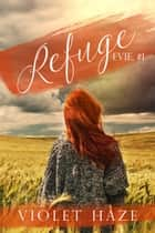 Refuge (Evie, #1) ebook by Violet Haze
