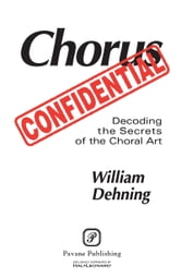 Chorus Confidential - (Decoding the Secrets of the Choral Art) ebook by William Dehning