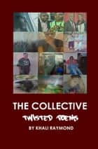 The Collective: Twisted Poems ebook by Khali Raymond