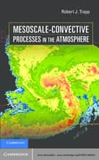 Mesoscale-Convective Processes in the Atmosphere ebook by Robert J. Trapp