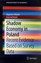 Shadow Economy in Poland - Recent Evidence Based on Survey Data ebook by Dagmara Nikulin, Ewa Lechman