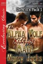 The Alpha Wolf Kidnaps a Mate ebook by Marcy Jacks
