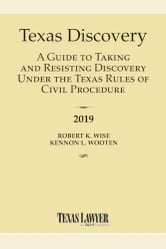 2019 Texas Discovery: A Guide to Taking and Resisting Discovery Under the  Texas Rules of Civil Procedure