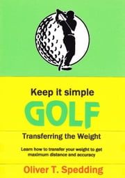 Keep it Simple Golf - Transferring the Weight - Keep it Simple Golf, #2 ebook by Oliver Spedding
