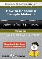 How to Become a Sample Maker Ii - How to Become a Sample Maker Ii ebook by Estell Medlock