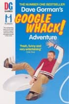 Dave Gorman's Googlewhack Adventure ebook by Dave Gorman