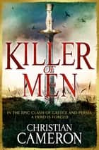 Killer of Men ebook by Christian Cameron