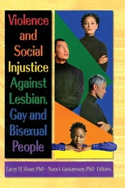 Violence and Social Injustice Against Lesbian, Gay, and Bisexual People ebook by Lacey Sloan,Nora Gustavsson