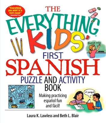 The Everything Kids' First Spanish Puzzle & Activity Book - Make Practicing Espanol Fun And Facil! ebook by Laura K Lawless,Beth L Blair