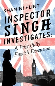 Inspector Singh Investigates: A Frightfully English Execution - Number 7 in series ebook by Shamini Flint