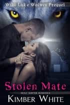 Stolen Mate - A Wild Lake Wolves Prequel ebook by Kimber White