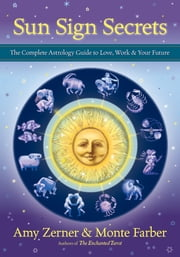 Sun Sign Secrets - The Complete Astrology Guide to Love, Work, and Your Future ebook by Amy Zerner,Monte Farber