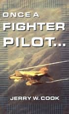 Once A Fighter Pilot eBook von Jerry Cook