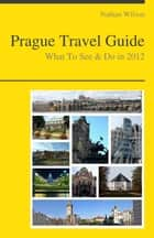 Prague, Czech Republic Travel Guide - What To See & Do ebook by Nathan Wilson