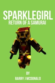 SparkleGirl Return Of A Samurai ebook by Barry J McDonald