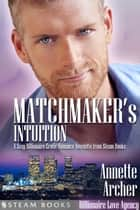 Matchmaker's Intuition - A Sexy Billionaire Erotic Romance Novelette from Steam Books ebook by Annette Archer, Steam Books
