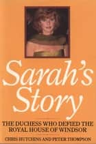 Sarah's Story - The Duchess that Defied the House of Windsor ebook by Chris Hutchins