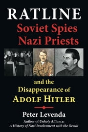 Ratline - Soviet Spies, Nazi Priests, and the Disappearance of Adolf Hitler ebook by Peter Levenda