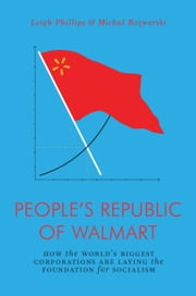 The People's Republic of Walmart - How the World's Biggest Corporations are Laying the Foundation for Socialism ebook by Leigh Phillips, Michal Rozworski