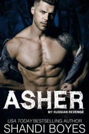Asher: My Russian Revenge - Russian Mob Chronicles, #5 ebooks by Shandi Boyes