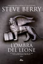 L'ombra del leone - Un'avventura di Cotton Malone ebook by Steve Berry
