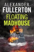 Floating Madhouse ekitaplar by Alexander Fullerton