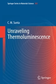 Unraveling Thermoluminescence ebook by C M Sunta